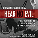 Hear No Evil: Scientific Analysis of the Forensic Evidence in the Kennedy Assassination (       UNABRIDGED) by Donald Byron Thomas Narrated by David Rapkin