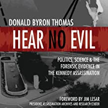 Hear No Evil: Scientific Analysis of the Forensic Evidence in the Kennedy Assassination Audiobook by Donald Byron Thomas Narrated by David Rapkin