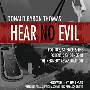 Hear No Evil: Scientific Analysis of the Forensic Evidence in the Kennedy Assassination | [Donald Byron Thomas]