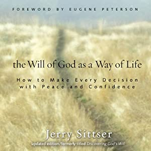 The Will of God as a Way of Life: How to Make Every Decision with Peace and Confidence | [Jerry Sittser]