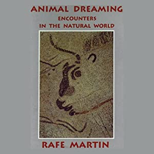 Animal Dreaming: Encounters in the Natural World | [Rafe Martin]