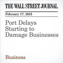 Port Delays Starting to Damage Businesses (       UNABRIDGED) by Laura Stevens, Suzanne Kapner, Leslie Josephs Narrated by Ken Borgers