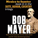 Mexico to Sumter: Duty, Honor, Country, Book II | Bob Mayer