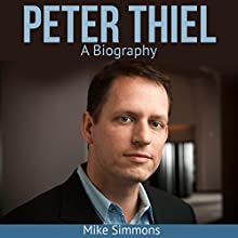 Peter Thiel: A Biography Audiobook by Mike Simmons Narrated by Andrew S. Baldwin