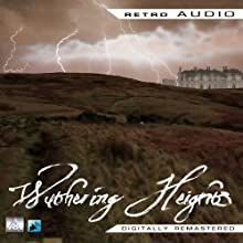 Wuthering Heights: Retro Audio (Dramatised) Radio/TV Program by Emily Bronte Narrated by Montgomery Clift, Joan Lorring