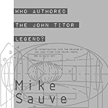 Who Authored the John Titor Legend?: An Investigation into the John Titor Time Travel Posts Audiobook by Mike Sauve Narrated by Steve Taylor