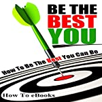 Be the Best You: How to Be the Best You Can Be |  How To eBooks