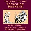 The Story of the Treasure Seekers: Being the Adventures of the Bastable Children in Search of a Fortune (       UNABRIDGED) by Edith Nesbit Narrated by Cathy Dobson