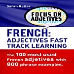 French Adjectives: Fast Track Learning: The 100 Most Used French Adjectives with 800 Phrase Examples   Sarah Retter