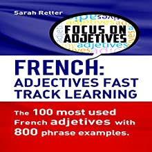 French Adjectives: Fast Track Learning: The 100 Most Used French Adjectives with 800 Phrase Examples Audiobook by Sarah Retter Narrated by Victoria Kempf