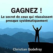 Gagnez ! Le secret de ceux qui réussissent presque systématiquement | Livre audio Auteur(s) : Christian Godefroy Narrateur(s) : Bertrand Dubail