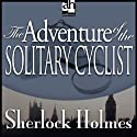 Sherlock Holmes: The Adventure of the Solitary Cyclist (       UNABRIDGED) by Sir Arthur Conan Doyle Narrated by Edward Raleigh