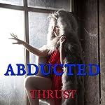 Abducted |  Thrust