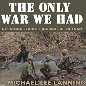 The Only War We Had: A Platoon Leader's Journal of Vietnam | [Col. Michael Lee Lanning Lt. Col. (Ret)]