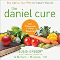 The Daniel Cure: The Daniel Fast Way to Vibrant Health Audiobook by Susan Gregory, Richard Bloomer Narrated by Julie Carr