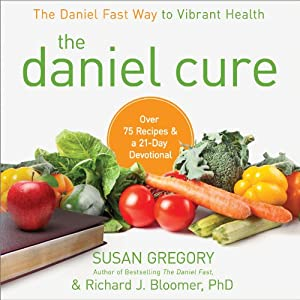 The Daniel Cure: The Daniel Fast Way to Vibrant Health | [Susan Gregory, Richard Bloomer]