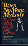 Weep No More My Lady : The Best Selling Story Of Judy Garland