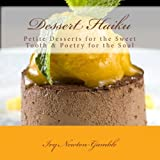 img - for Dessert Haiku: Petite Desserts for the Sweet Tooth & Poetry for the Soul book / textbook / text book