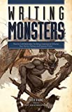 Writing Monsters: How to Craft Believably Terrifying Creatures to Enhance Your Horror, Fantasy, and Science Fiction