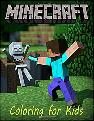 Coloring for kids Minecraft: A Minecraft coloring book for kids  with all its characters to color.  This A4 book has 55 pages to enjoy.  So what you ... go grab  them pencils and start coloring.