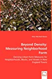 Beyond Density: Measuring Neighborhood Form: Deriving Urban Form Measures for Neighborhoods, Blocks, and Streets in New England Towns