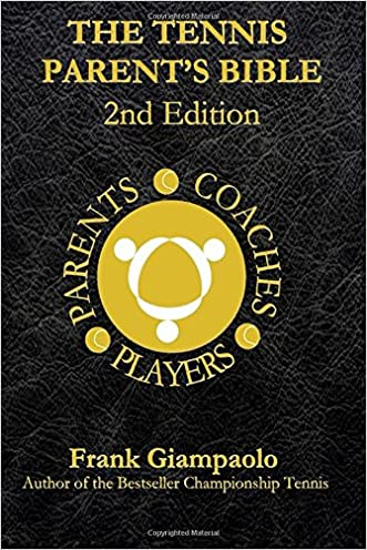 The Tennis Parent's Bible: Second Edition written by Frank Giampaolo
