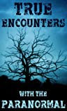 True Encounters With the Paranormal (100% GHOST STORIES)