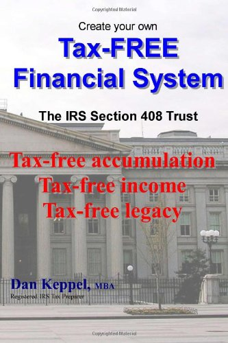 Create Your Own Tax-FREE Financial System: The IRS 408 Trust: Tax-free accumulation Tax-free income Tax-free legacy