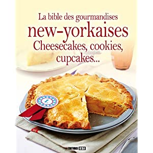 La bible des gourmandises new-yorkaises : Cheesecakes, cookies, cupcakes