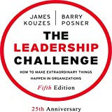 The Leadership Challenge: How to Make Extraordinary Things Happen in Organizations, Fifth Edition