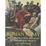 The Roman Army: The Greatest War Machine of the Ancient World (General Military) ~ Chris McNab