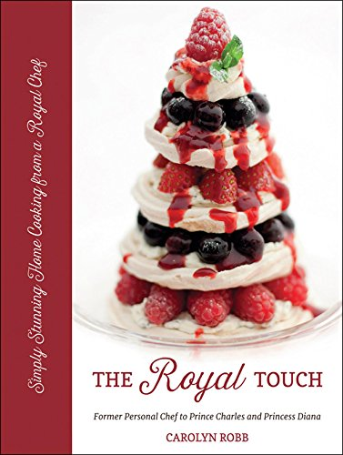 The Royal Touch: Simply Stunning Home Cooking from a Royal Chef by Carolyn Robb