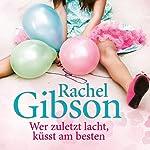 Wer zuletzt lacht, küsst am besten | Rachel Gibson