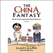 The China Fantasy: How Our Leaders Explain Away Chinese Repression | [James Mann]
