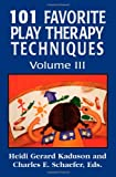 101 Favorite Play Therapy Techniques (Child Therapy (Jason Aronson)) (Volume 3)