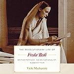 The Revolutionary Life of Freda Bedi: British Feminist, Indian Nationalist, Buddhist Nun | Vicki Mackenzie