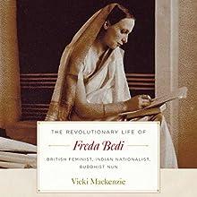 The Revolutionary Life of Freda Bedi: British Feminist, Indian Nationalist, Buddhist Nun | Livre audio Auteur(s) : Vicki Mackenzie Narrateur(s) : Vicki Mackenzie, Maggie Ollerenshaw