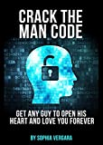 Crack The Man Code: Get Any Guy To Open His Heart And Love You Forever (Relationship and Dating Advice for Women Book 2)