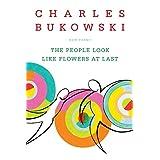 The People Look Like Flowers At Last: New Poemsby Charles Bukowski