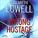 The Wrong Hostage Audiobook by Elizabeth Lowell Narrated by Maria Tucci