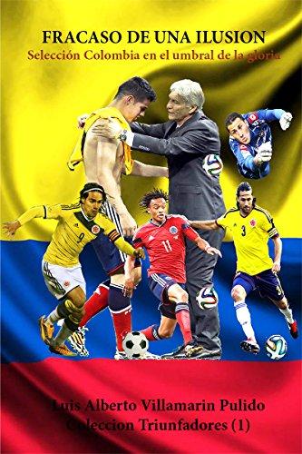 Fracaso de una ilusion: Seleccion Colombia en el umbral de la gloria (Triunfadores nº 1)