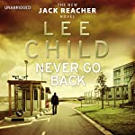 Never Go Back: Jack Reacher 18 (       UNABRIDGED) by Lee Child Narrated by Jeff Harding