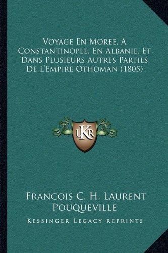 Voyage En Moree, a Constantinople, En Albanie, Et Dans Plusieurs Autres Parties de L'Empire Othoman (1805)