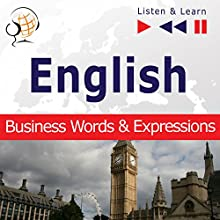 English - Business Words and Expressions: Proficiency Level B2-C1 (Listen & Learn) Audiobook by Dorota Guzik Narrated by  Maybe Theatre Company