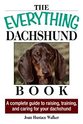 The Everything Daschund Book- A Complete Guide To Raising, Training, And Caring For Your Daschund (Everything)