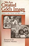We Are Created in Gods Image: Leaders Guide -- Primary and Older Children (Resources for Outdoor Ministry)