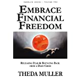 Embrace Financial Freedom: Releasing Fear & Bouncing Back From A Debt Crisis (Embraceseries)