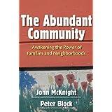 The Abundant Community: Awakening the Power of Families and Neighborhoods ~ John McKnight