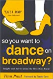 img - for So You Want to Dance on Broadway?: Insight and Advice from the Pros Who Know: 1st (First) Edition book / textbook / text book