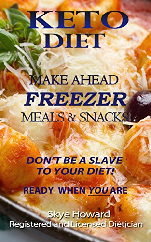Keto Make Ahead Freezer Meals & Snacks: 45 Delicious and Easy Keto Recipes to Make Ahead and Freeze for Keto Dieters (The Convenient Keto Series Book 1) by Skye Howard Registered and Licensed Dietician